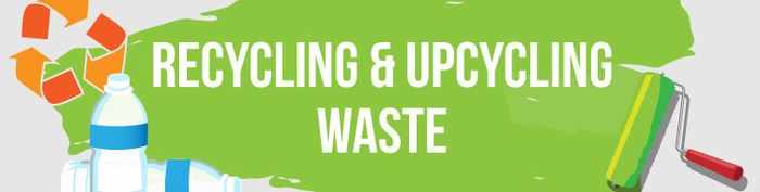 Recycling/Upcycling Waste – DIY Tips